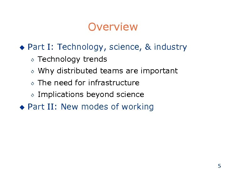 Overview u Part I: Technology, science, & industry ◊ ◊ Why distributed teams are