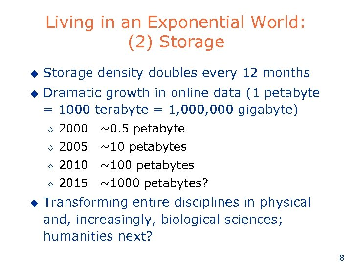 Living in an Exponential World: (2) Storage u Storage density doubles every 12 months