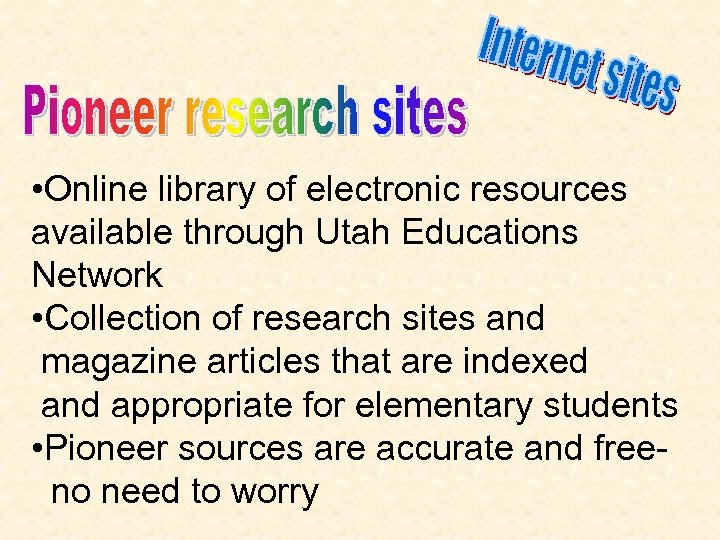 • Online library of electronic resources available through Utah Educations Network • Collection