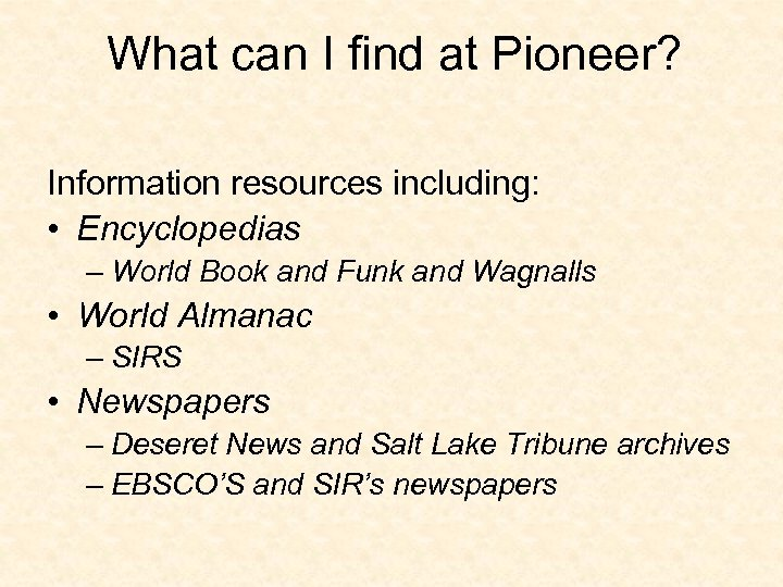 What can I find at Pioneer? Information resources including: • Encyclopedias – World Book