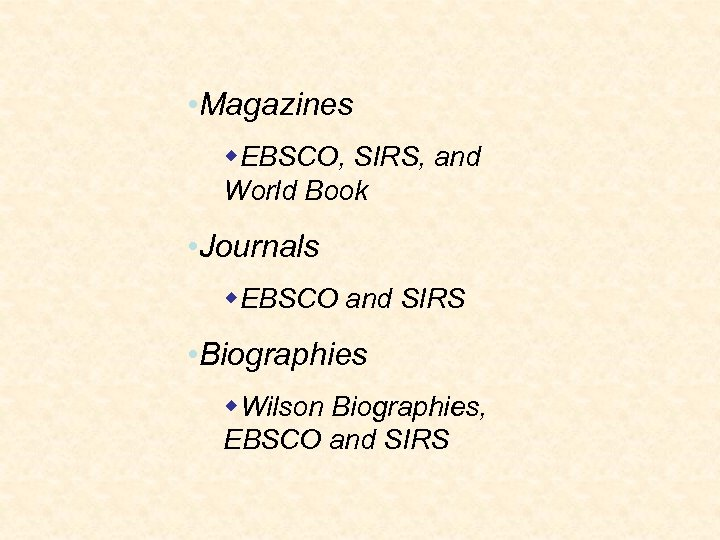 • Magazines w. EBSCO, SIRS, and World Book • Journals w. EBSCO and