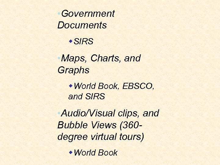 • Government Documents w. SIRS • Maps, Charts, and Graphs w. World Book,