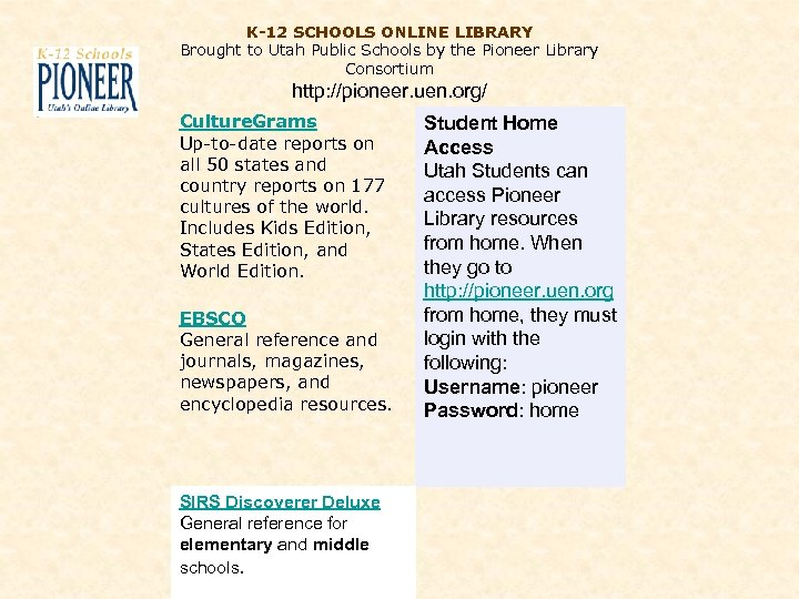 K-12 SCHOOLS ONLINE LIBRARY Brought to Utah Public Schools by the Pioneer Library Consortium