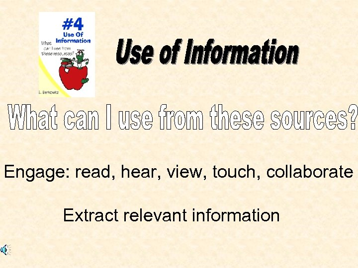 Engage: read, hear, view, touch, collaborate Extract relevant information