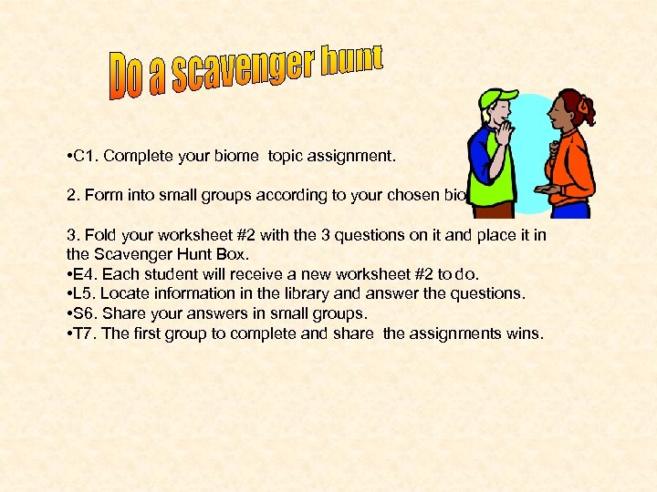 • C 1. Complete your biome topic assignment. 2. Form into small groups