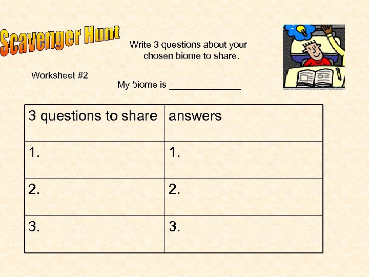Write 3 questions about your chosen biome to share. Worksheet #2 My biome is