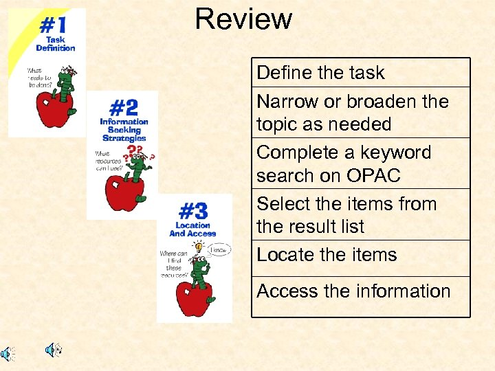 Review Define the task Narrow or broaden the topic as needed Complete a keyword