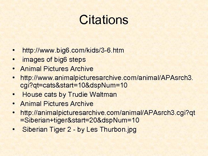 Citations • • http: //www. big 6. com/kids/3 -6. htm images of big 6