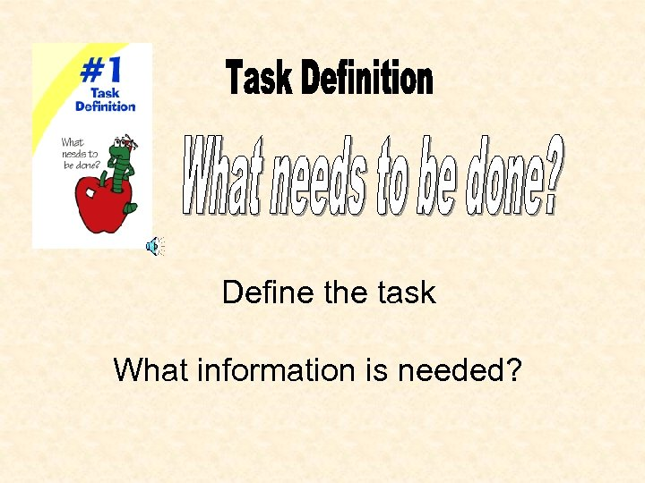 Define the task What information is needed?