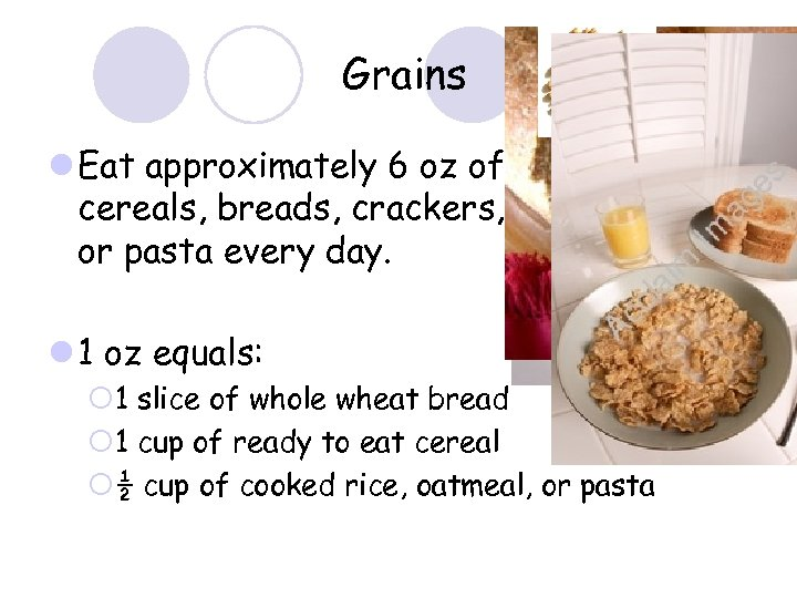 Grains l Eat approximately 6 oz of whole grain cereals, breads, crackers, rice, granola,