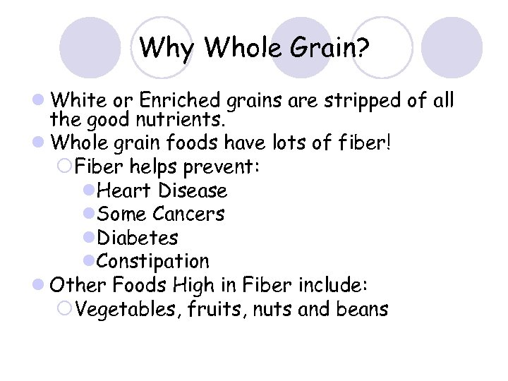 Why Whole Grain? l White or Enriched grains are stripped of all the good