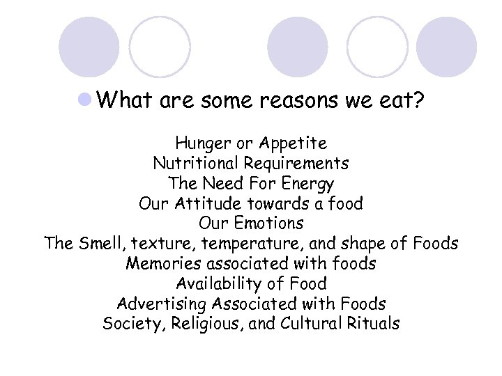 l What are some reasons we eat? Hunger or Appetite Nutritional Requirements The Need