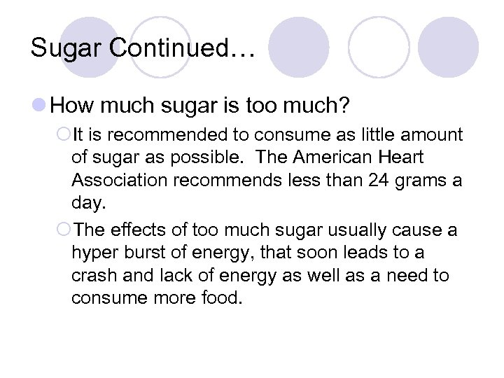Sugar Continued… l How much sugar is too much? ¡It is recommended to consume