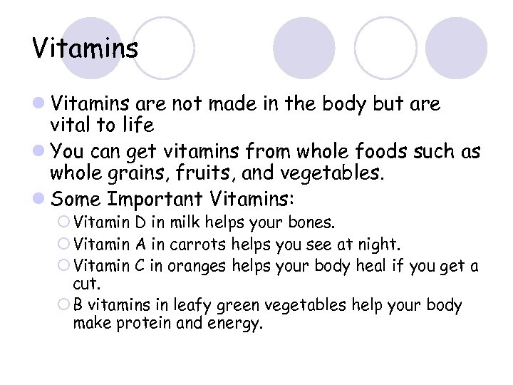 Vitamins l Vitamins are not made in the body but are vital to life