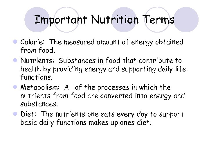Important Nutrition Terms l Calorie: The measured amount of energy obtained from food. l