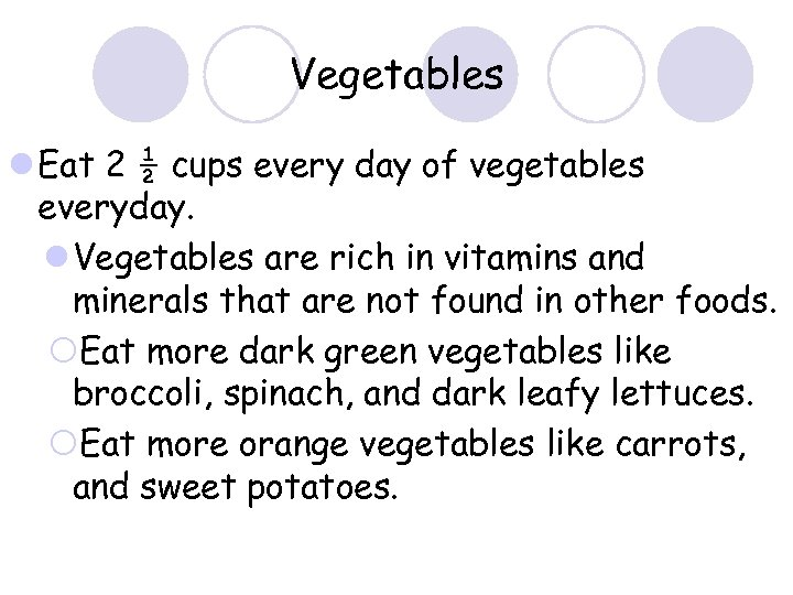 Vegetables l Eat 2 ½ cups every day of vegetables everyday. l Vegetables are