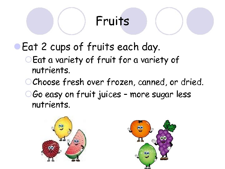 Fruits l Eat 2 cups of fruits each day. ¡Eat a variety of fruit