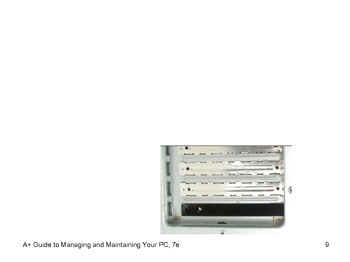 A+ Guide to Managing and Maintaining Your PC, 7 e 9