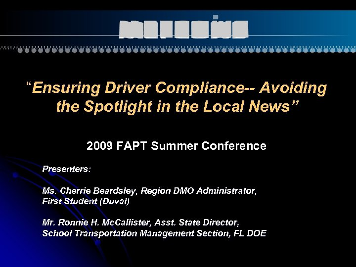 """Ensuring Driver Compliance-- Avoiding the Spotlight in the Local News"" 2009 FAPT Summer Conference"