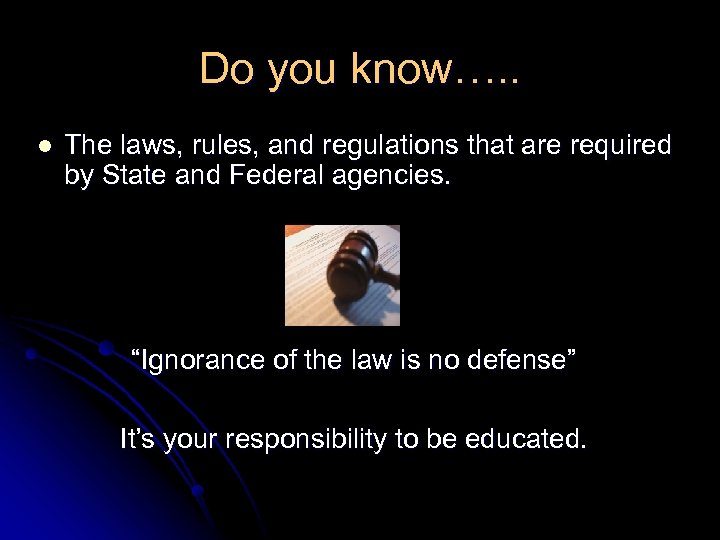 Do you know…. . l The laws, rules, and regulations that are required by