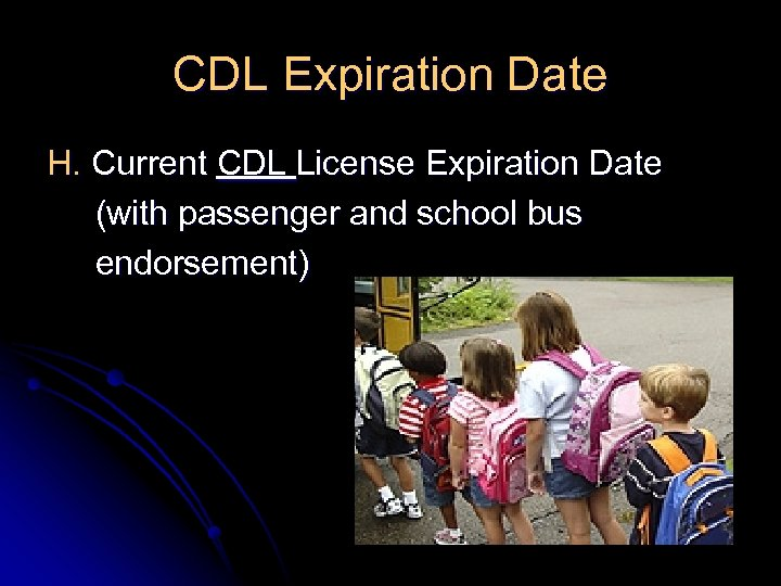 CDL Expiration Date H. Current CDL License Expiration Date (with passenger and school bus
