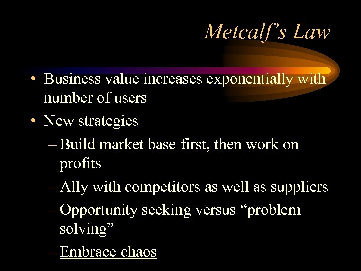 Metcalf's Law • Business value increases exponentially with number of users • New strategies