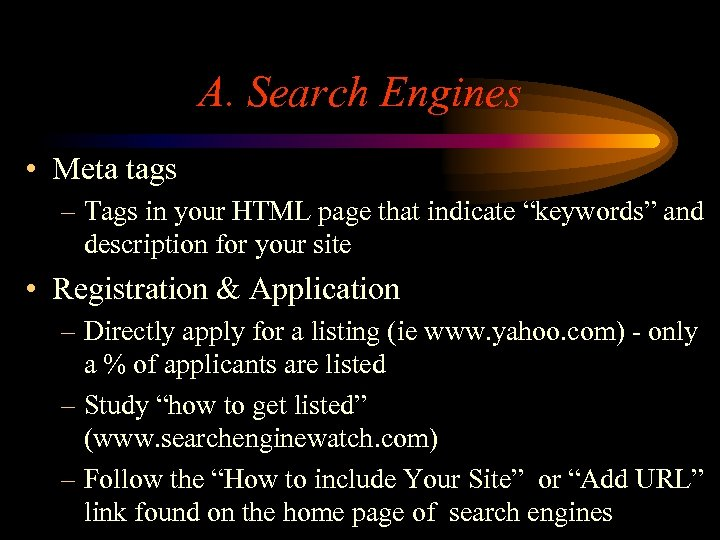 A. Search Engines • Meta tags – Tags in your HTML page that indicate