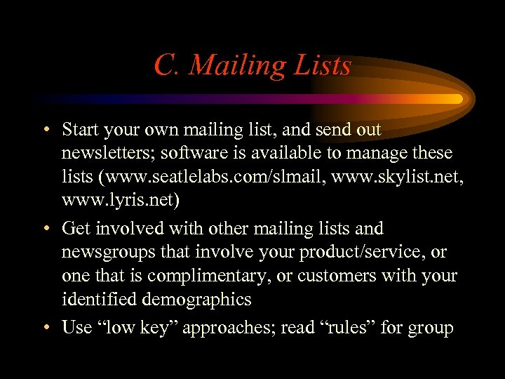 C. Mailing Lists • Start your own mailing list, and send out newsletters; software