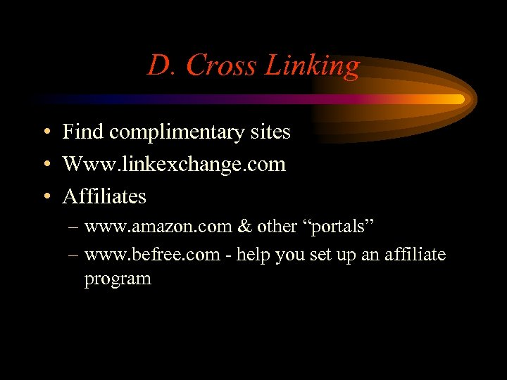 D. Cross Linking • Find complimentary sites • Www. linkexchange. com • Affiliates –