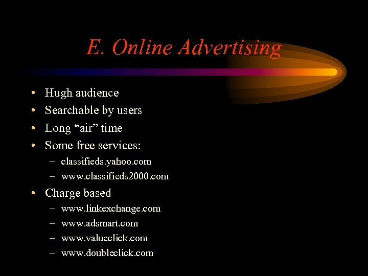"""E. Online Advertising • • Hugh audience Searchable by users Long """"air"""" time Some"""