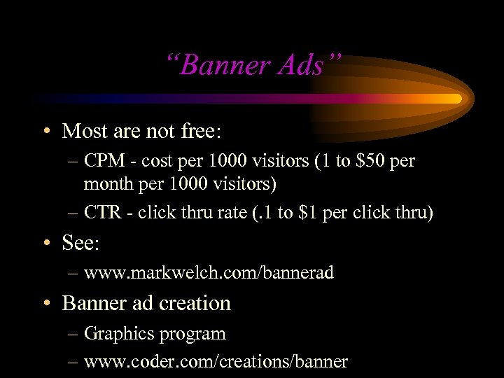 """""""Banner Ads"""" • Most are not free: – CPM - cost per 1000 visitors"""