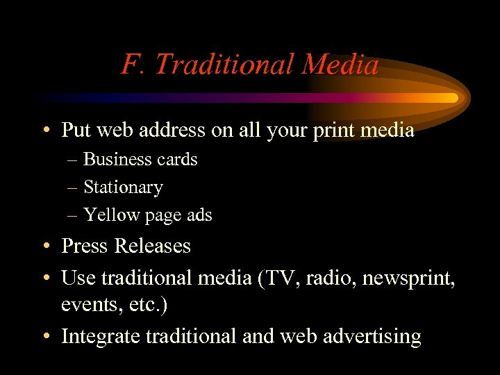 F. Traditional Media • Put web address on all your print media – Business