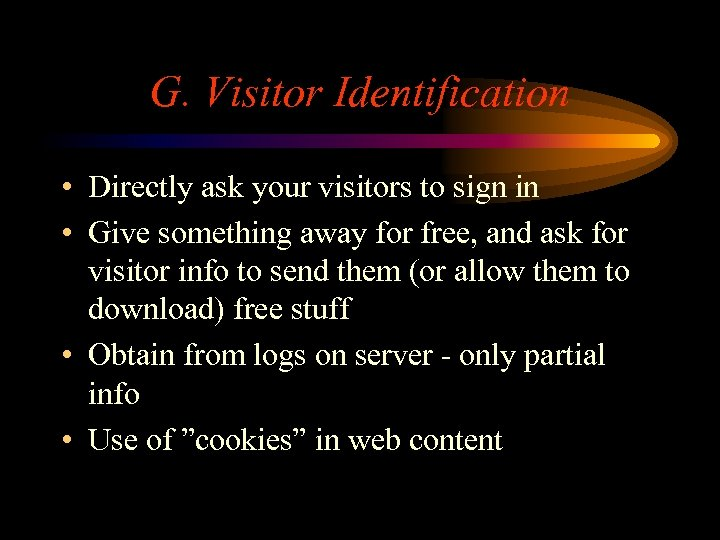 G. Visitor Identification • Directly ask your visitors to sign in • Give something