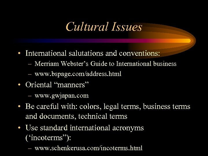 Cultural Issues • International salutations and conventions: – Merriam Webster's Guide to International business
