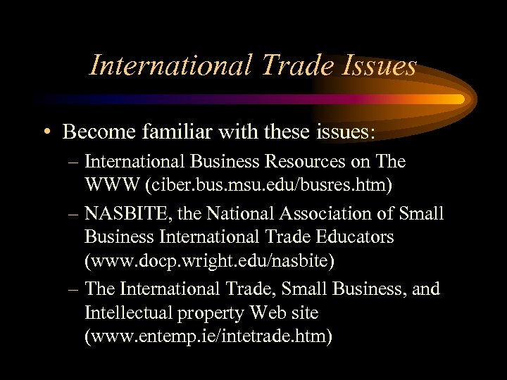 International Trade Issues • Become familiar with these issues: – International Business Resources on