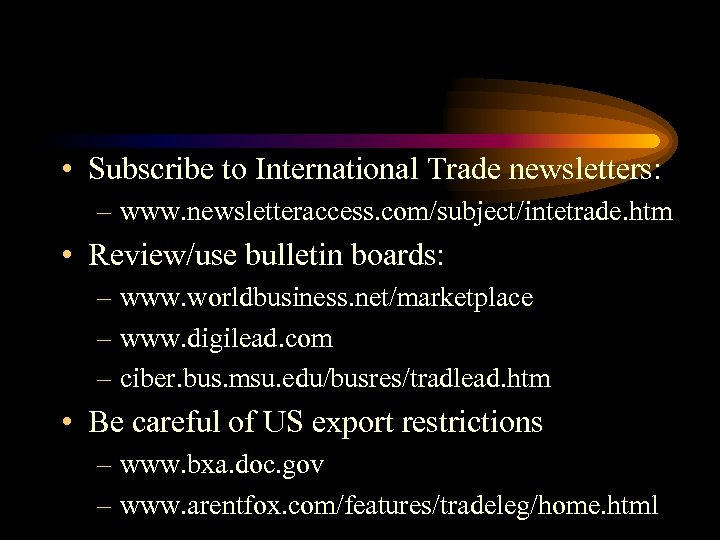 • Subscribe to International Trade newsletters: – www. newsletteraccess. com/subject/intetrade. htm • Review/use
