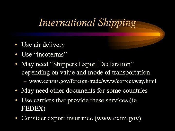 """International Shipping • Use air delivery • Use """"incoterms"""" • May need """"Shippers Export"""