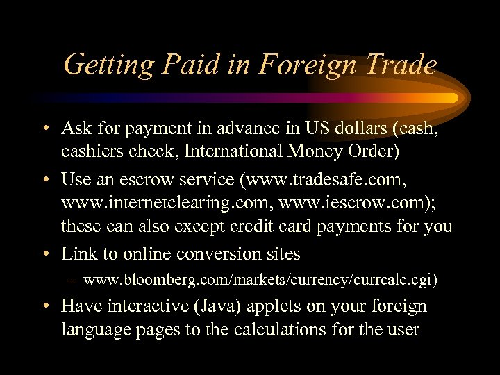 Getting Paid in Foreign Trade • Ask for payment in advance in US dollars