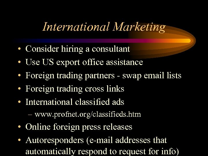 International Marketing • • • Consider hiring a consultant Use US export office assistance