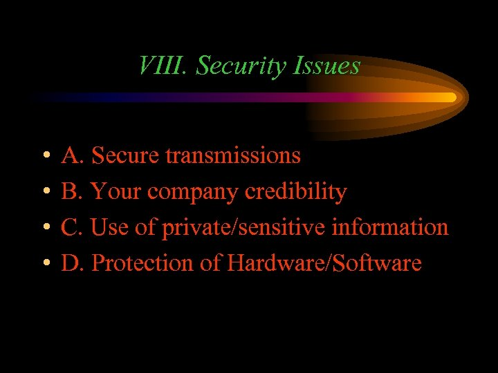 VIII. Security Issues • • A. Secure transmissions B. Your company credibility C. Use