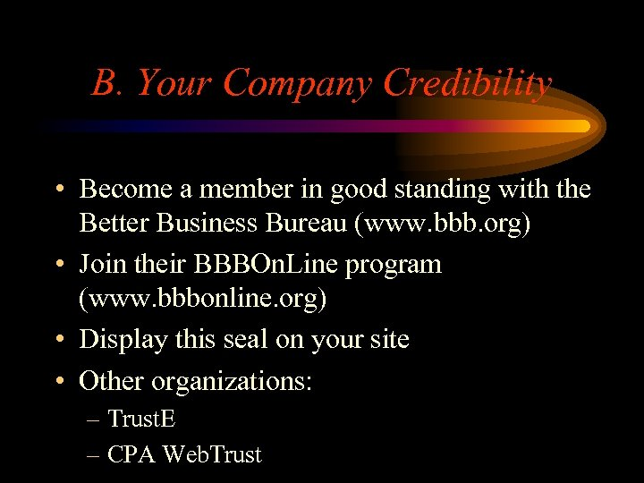 B. Your Company Credibility • Become a member in good standing with the Better