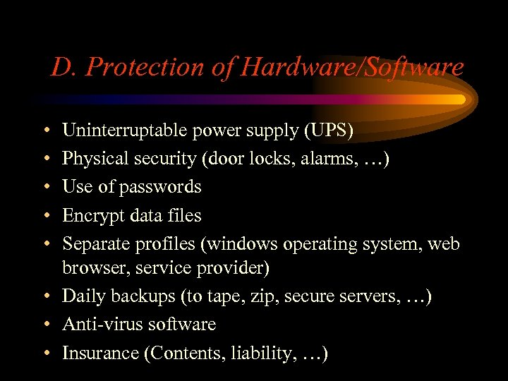 D. Protection of Hardware/Software • • • Uninterruptable power supply (UPS) Physical security (door