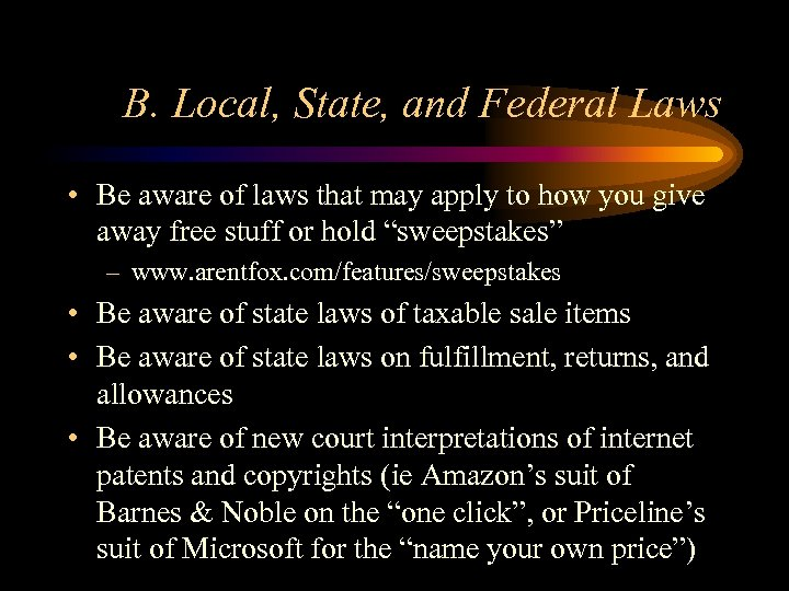 B. Local, State, and Federal Laws • Be aware of laws that may apply