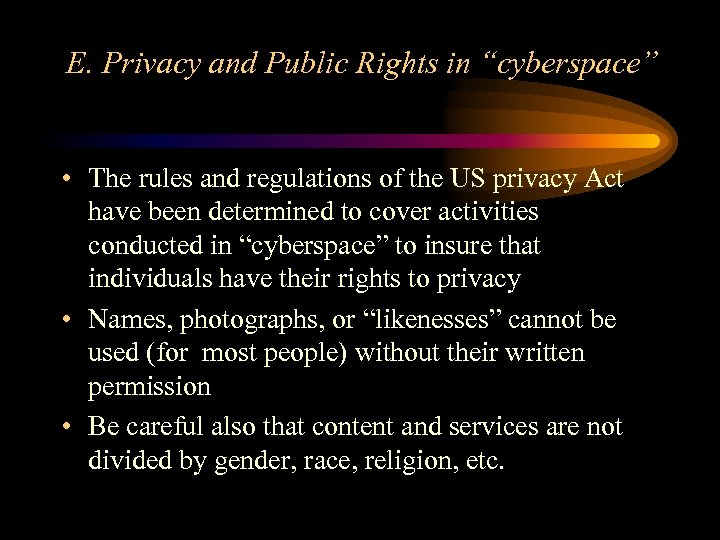 """E. Privacy and Public Rights in """"cyberspace"""" • The rules and regulations of the"""
