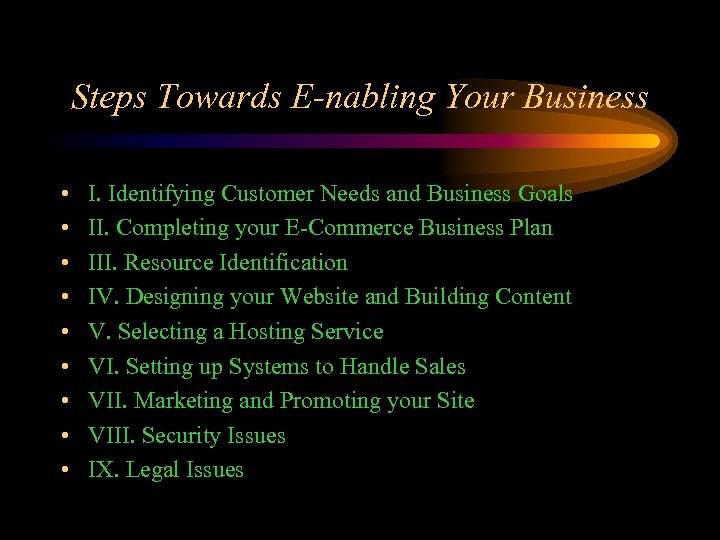 Steps Towards E-nabling Your Business • • • I. Identifying Customer Needs and Business