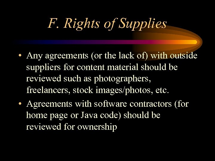 F. Rights of Supplies • Any agreements (or the lack of) with outside suppliers