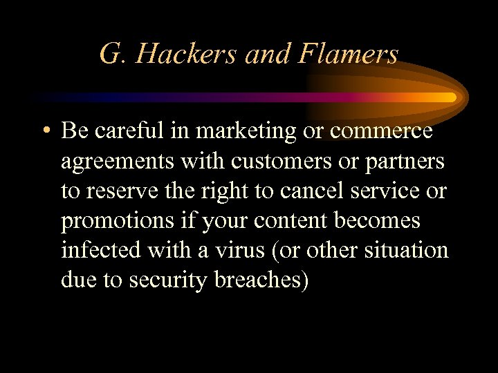 G. Hackers and Flamers • Be careful in marketing or commerce agreements with customers