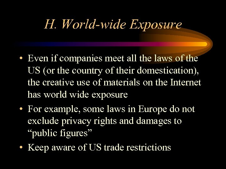 H. World-wide Exposure • Even if companies meet all the laws of the US