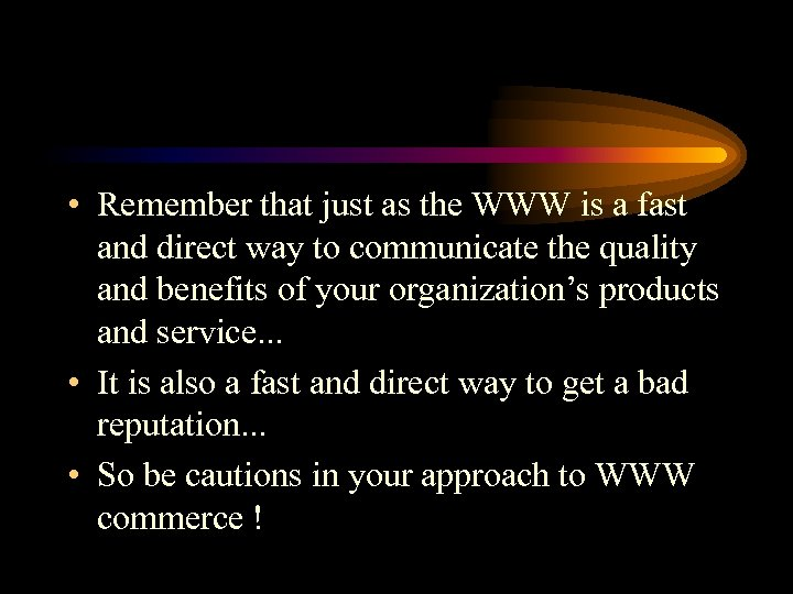 • Remember that just as the WWW is a fast and direct way