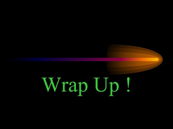 Wrap Up !